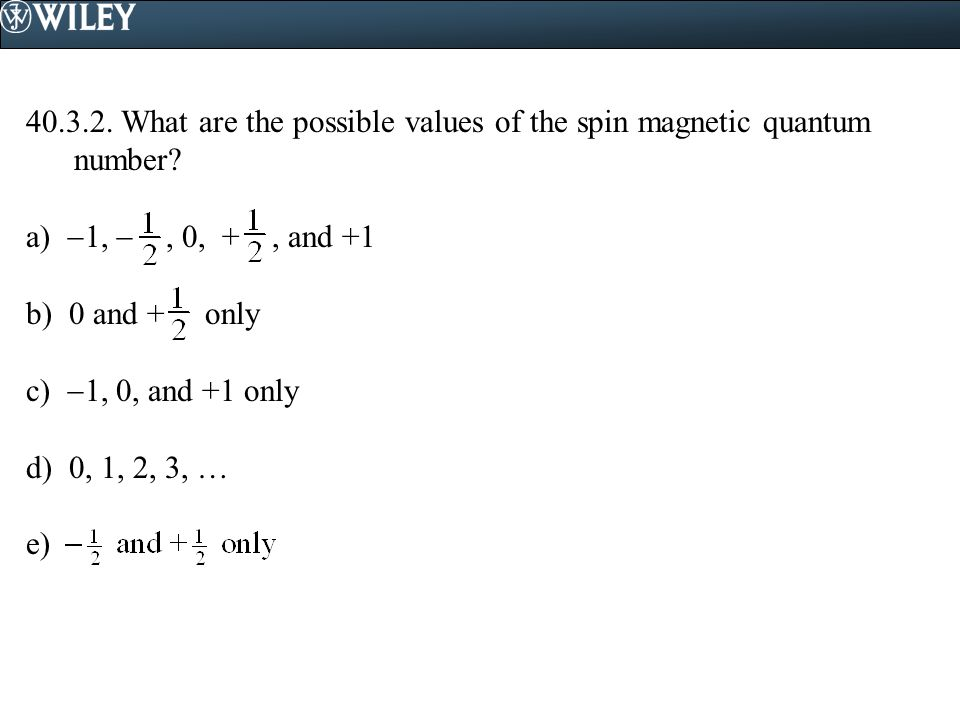 40.3.2. What are the possible values of the spin magnetic quantum number.