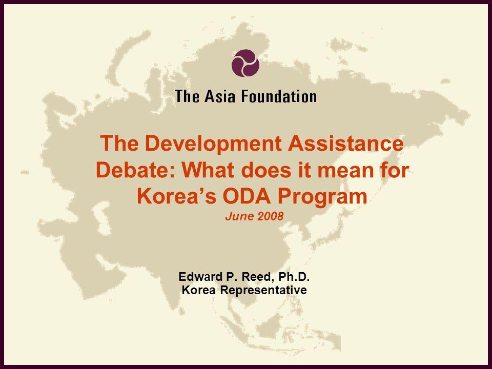 The Development Assistance Debate: What does it mean for Korea's ODA Program June 2008 Edward P.