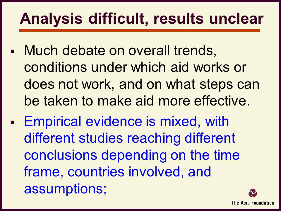  Much debate on overall trends, conditions under which aid works or does not work, and on what steps can be taken to make aid more effective.