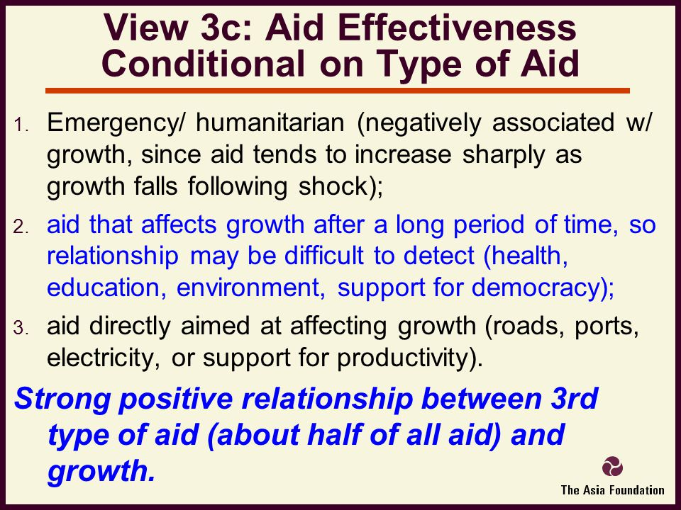  Emergency/ humanitarian (negatively associated w/ growth, since aid tends to increase sharply as growth falls following shock);  aid that affects growth after a long period of time, so relationship may be difficult to detect (health, education, environment, support for democracy);  aid directly aimed at affecting growth (roads, ports, electricity, or support for productivity).