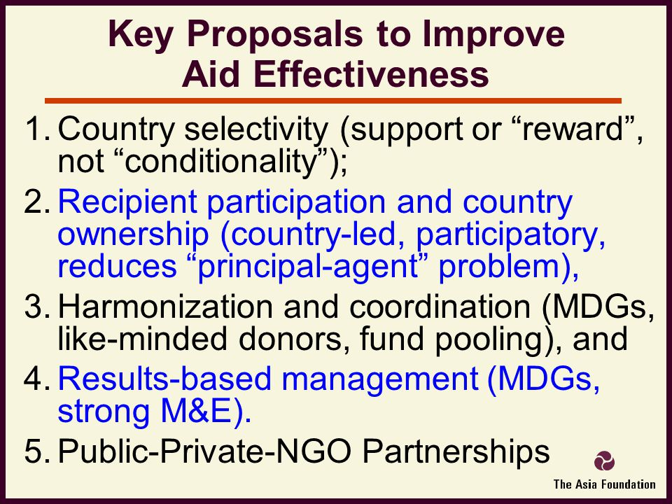 1.Country selectivity (support or reward , not conditionality ); 2.Recipient participation and country ownership (country-led, participatory, reduces principal-agent problem), 3.Harmonization and coordination (MDGs, like-minded donors, fund pooling), and 4.Results-based management (MDGs, strong M&E).