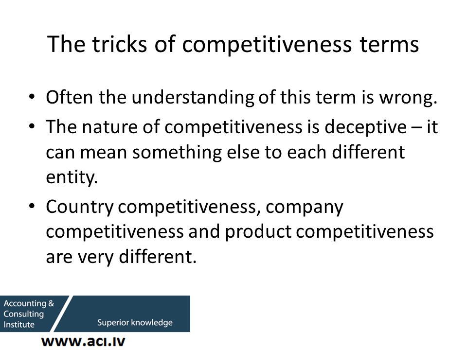 The tricks of competitiveness terms Often the understanding of this term is wrong.