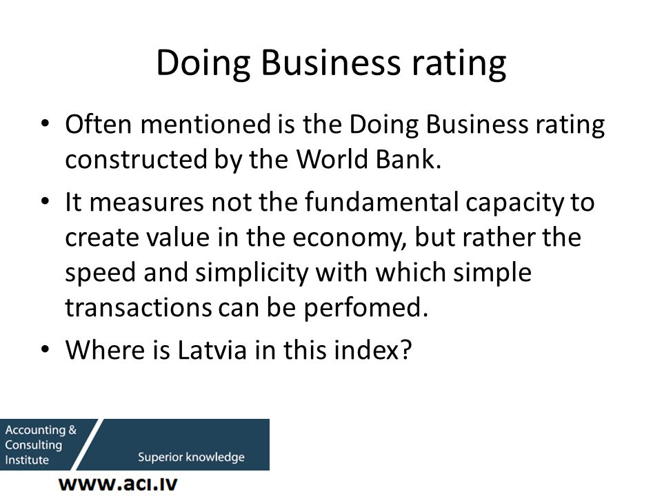 Doing Business rating Often mentioned is the Doing Business rating constructed by the World Bank.