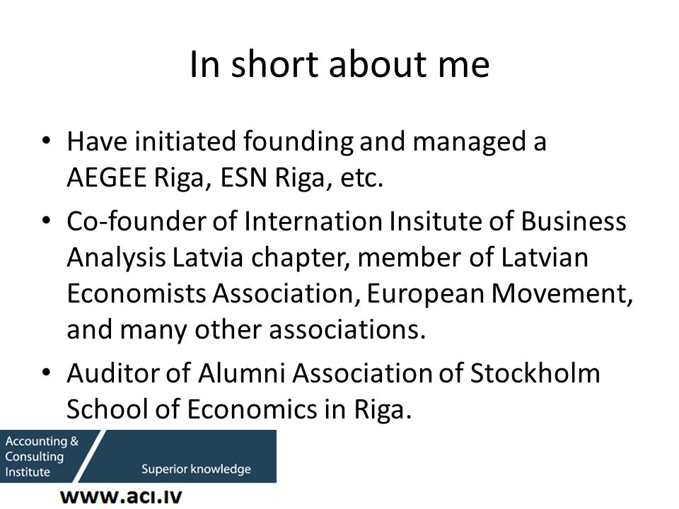 In short about me Have initiated founding and managed a AEGEE Riga, ESN Riga, etc.