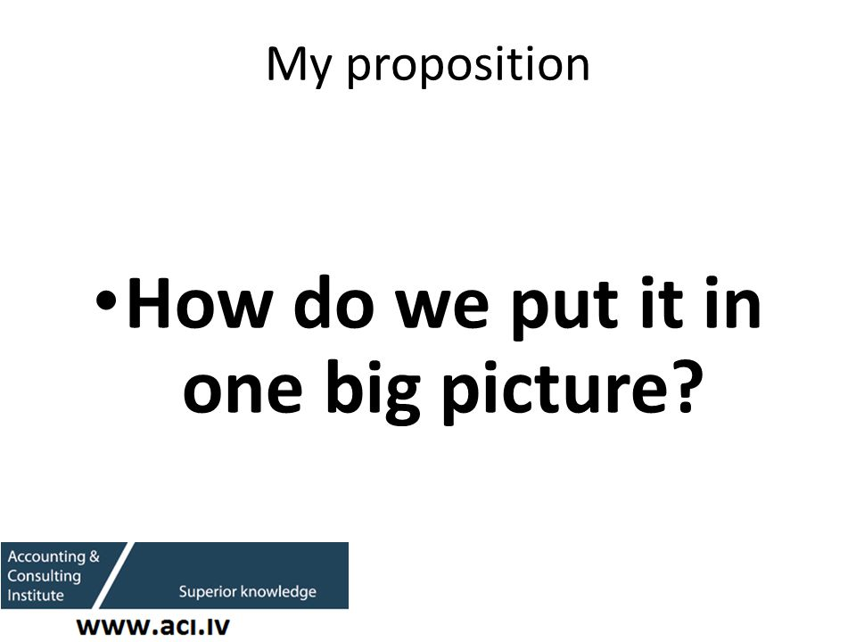 My proposition How do we put it in one big picture