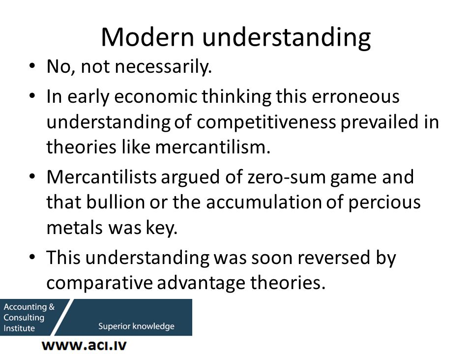 Modern understanding No, not necessarily. In early economic thinking this erroneous understanding of competitiveness prevailed in theories like mercan