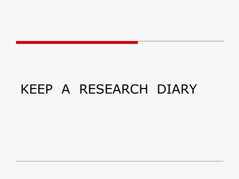  While reading, try and list questions that you are curious about.  THIS MUST BE DONE RIGHT THROUGH THE RESEARCH PROCESS, SO....