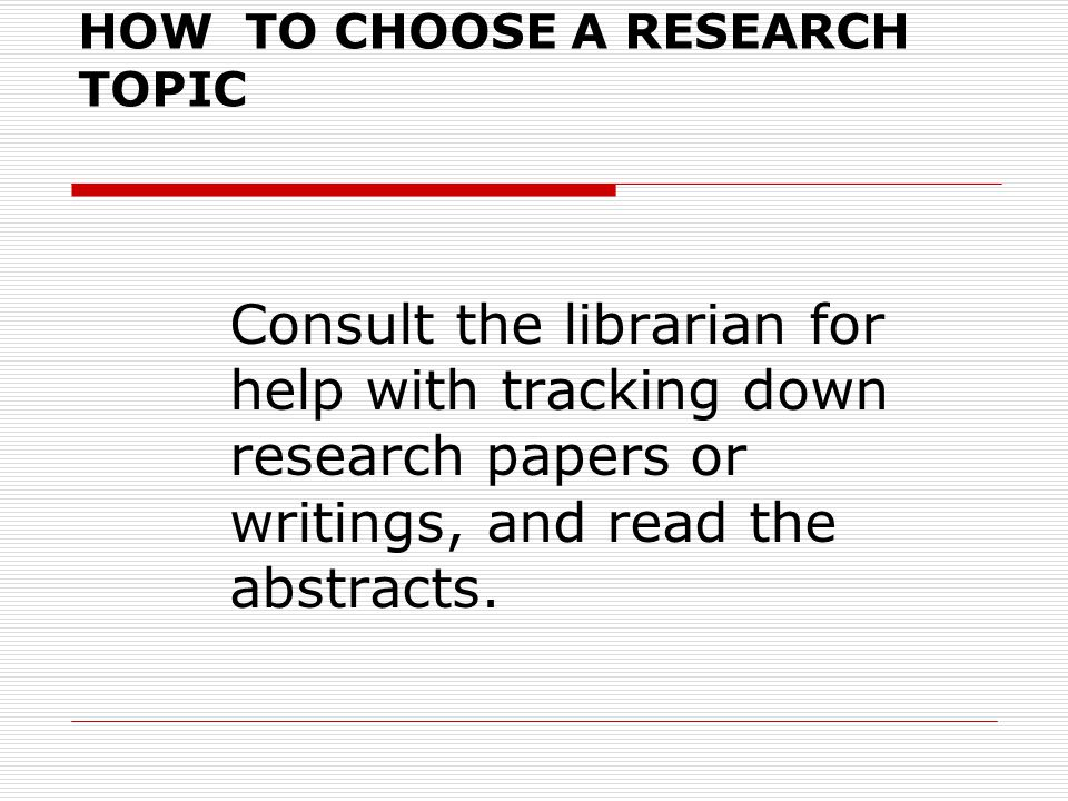 HOW TO CHOOSE A RESEARCH TOPIC Ask yourself  what data you might need to answer these questions  whether you will have access to the data  whether you will need to find other sources of data See whether there has been any research by others in this area.