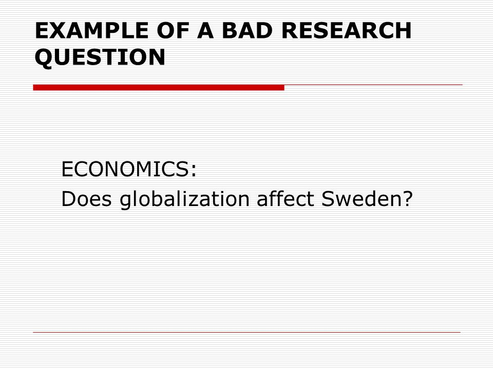 WHAT IS A GOOD RESEARCH QUESTION?  One formulated by the student out of his/her own curiosity or interest  Non-trivial (i.e., substantial, not specu