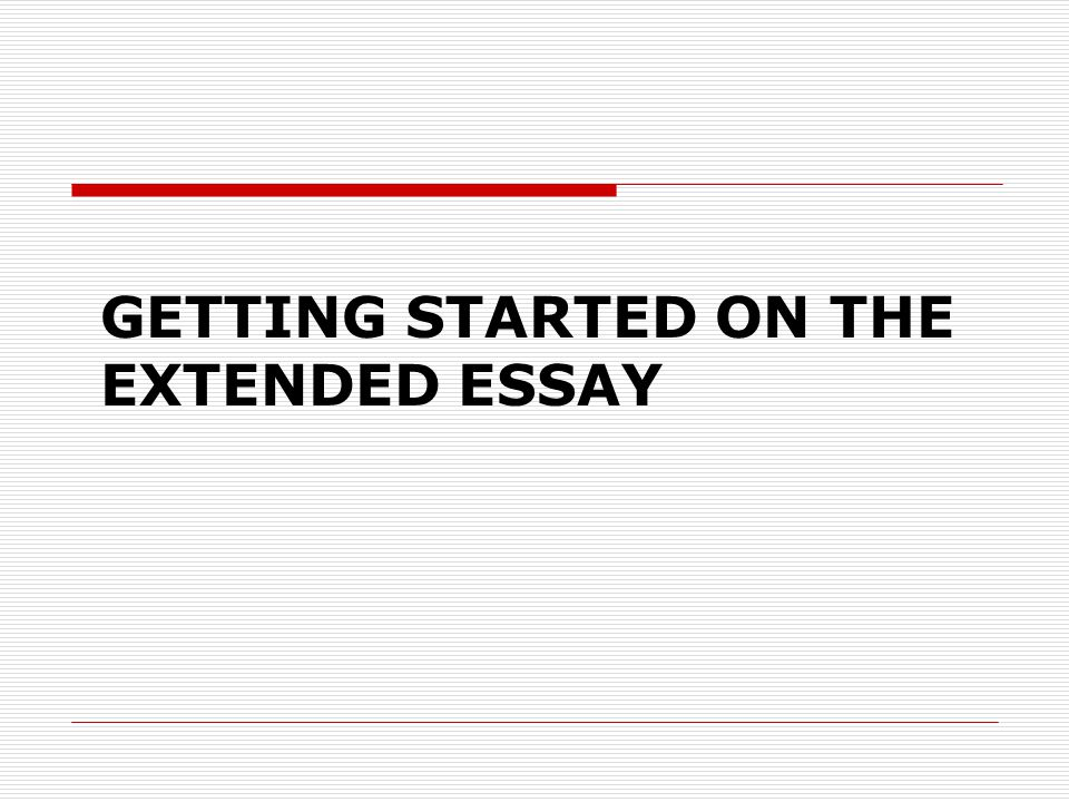 WHO IS INVOLVED IN THE EXTENDED ESSAY?  The student  The student's supervisor  The IB Coordinator  The International Baccalaureate Organization