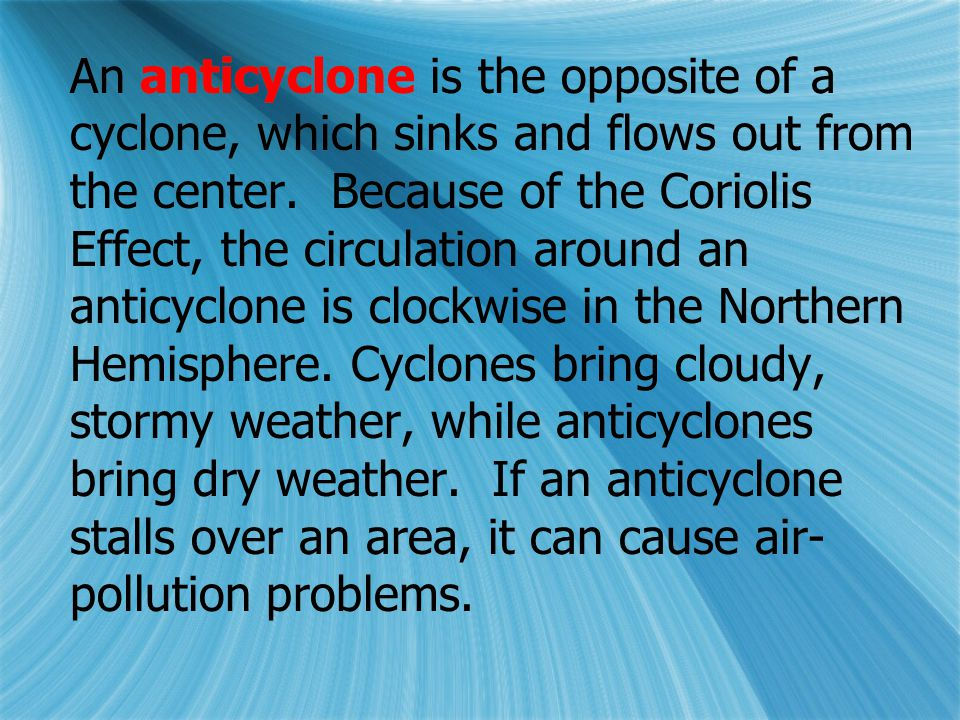 An anticyclone is the opposite of a cyclone, which sinks and flows out from the center.