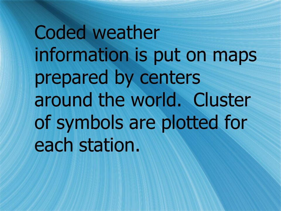 Coded weather information is put on maps prepared by centers around the world.