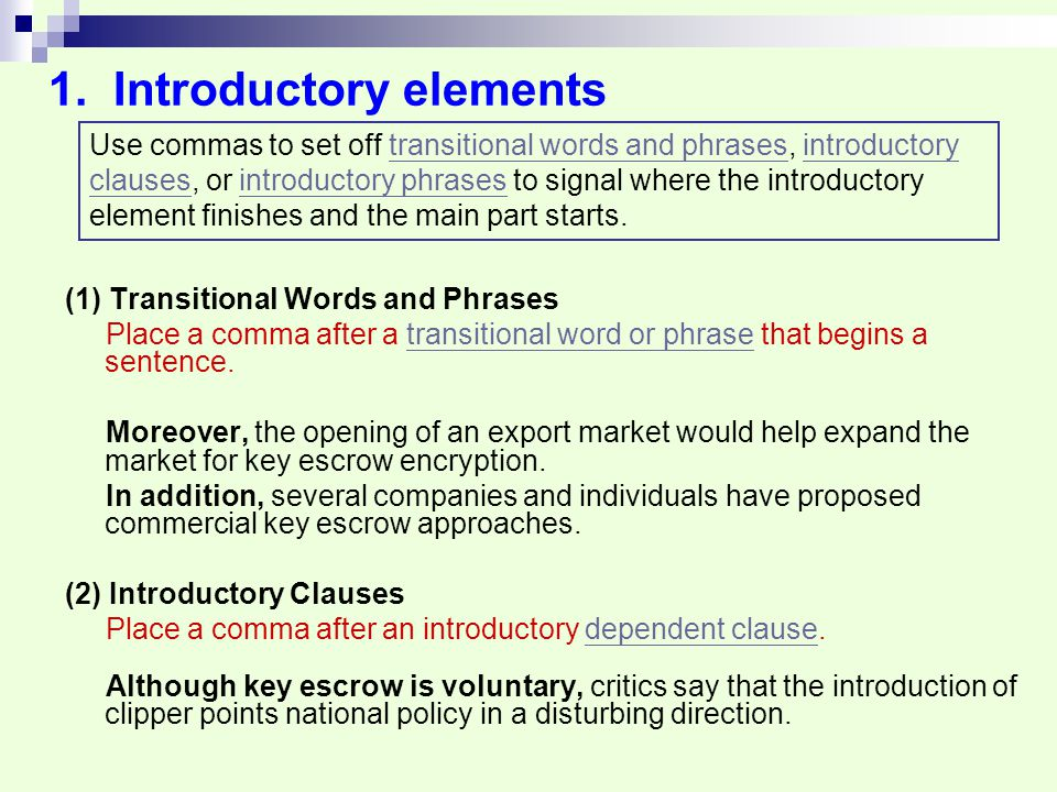 1. Introductory elements (1) Transitional Words and Phrases Place a comma after a transitional word or phrase that begins a sentence.transitional word