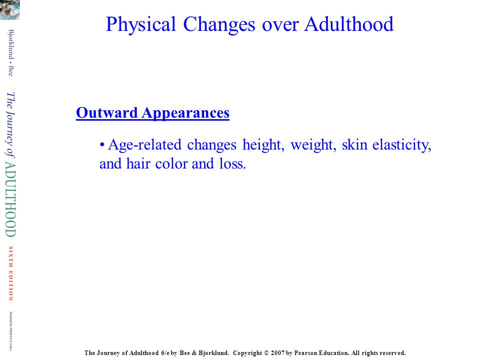 The Journey of Adulthood 6/e by Bee & Bjorklund. Copyright © 2007 by Pearson Education. All rights reserved. Age-related changes height, weight, skin