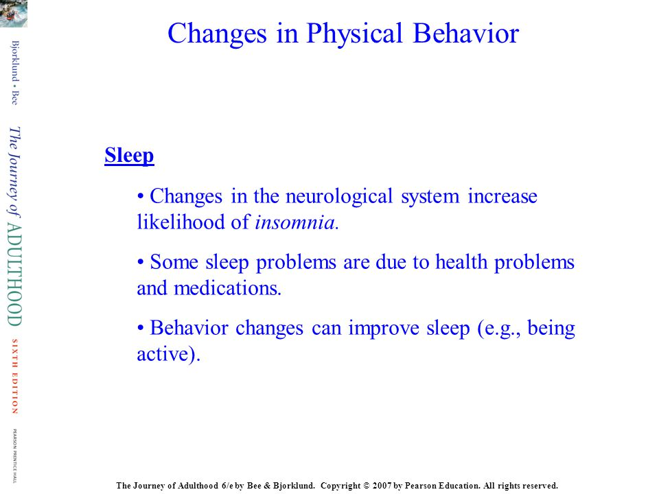 The Journey of Adulthood 6/e by Bee & Bjorklund. Copyright © 2007 by Pearson Education. All rights reserved. Sleep Changes in the neurological system