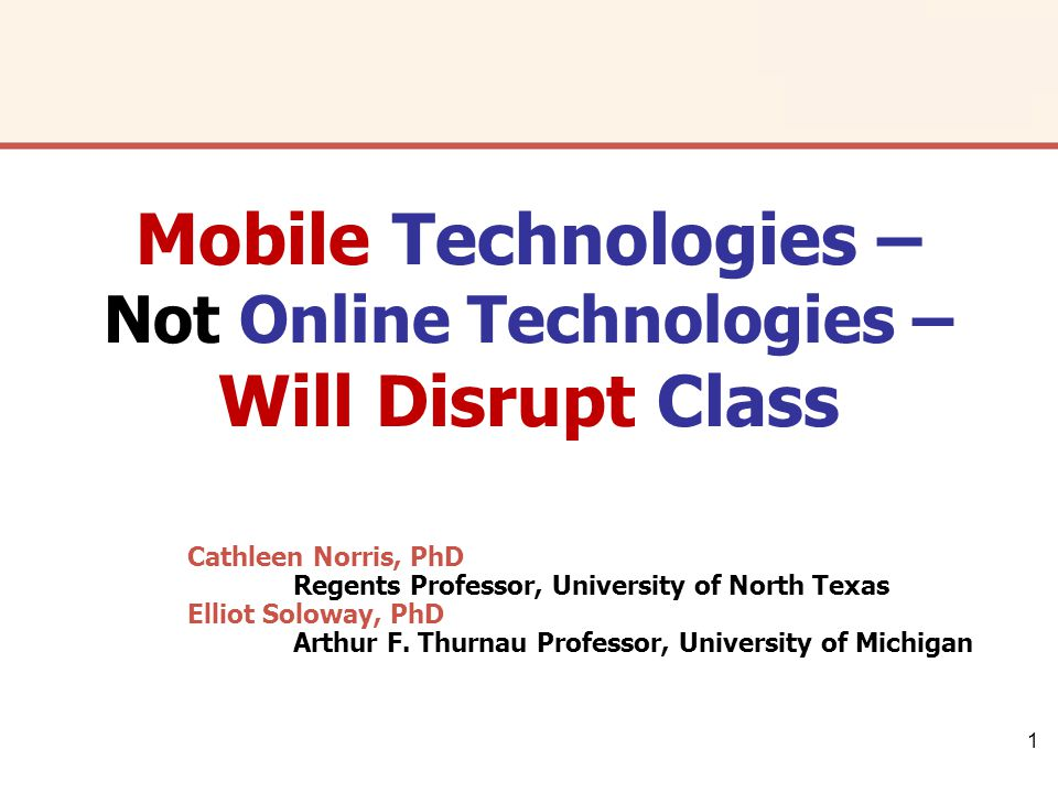 1 Cathleen Norris, PhD Regents Professor, University of North Texas Elliot Soloway, PhD Arthur F.