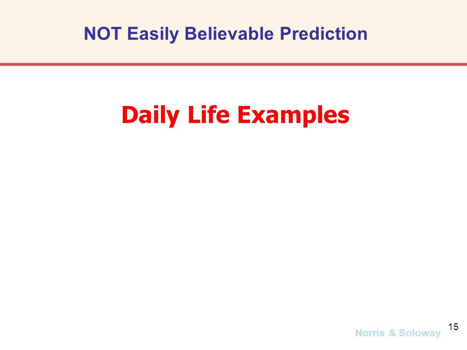 Norris & Soloway 15 Daily Life Examples NOT Easily Believable Prediction