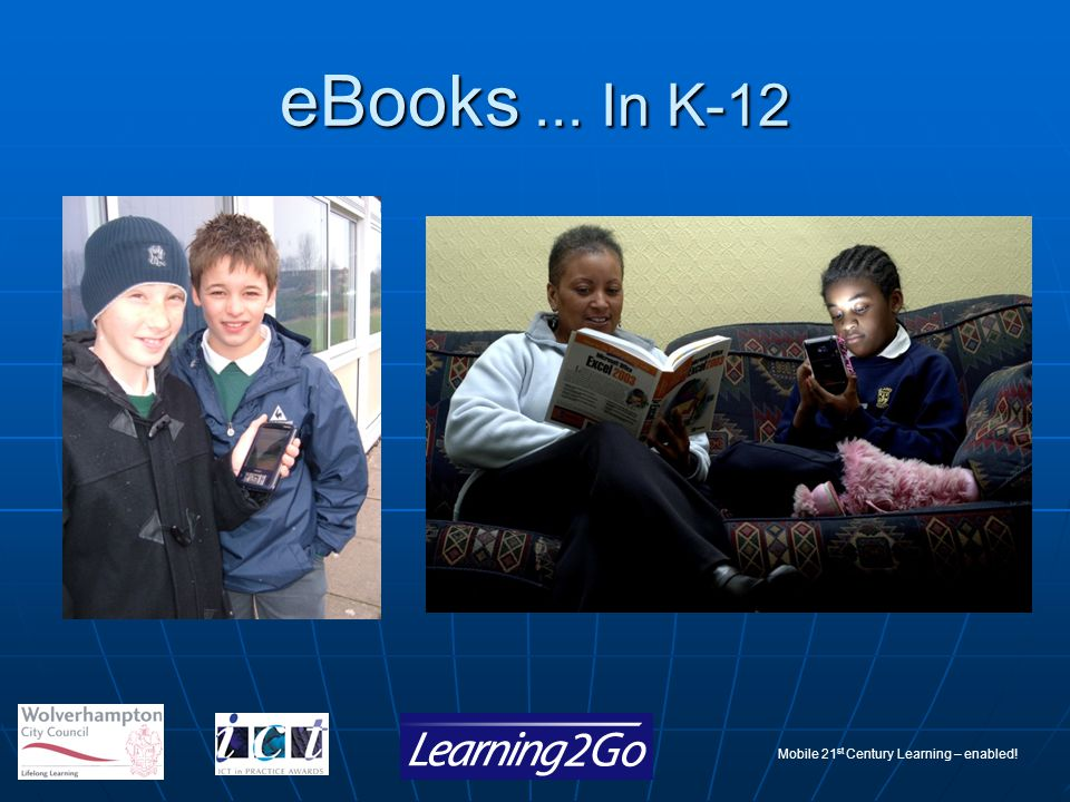 Mobile 21 st Century Learning – enabled! eBooks... In K-12