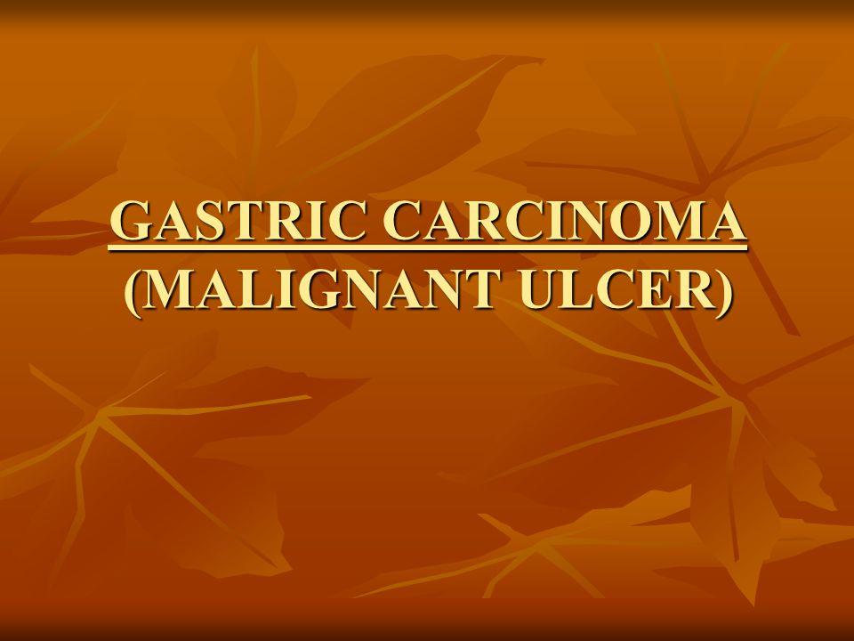 GASTRIC CARCINOMA (MALIGNANT ULCER)