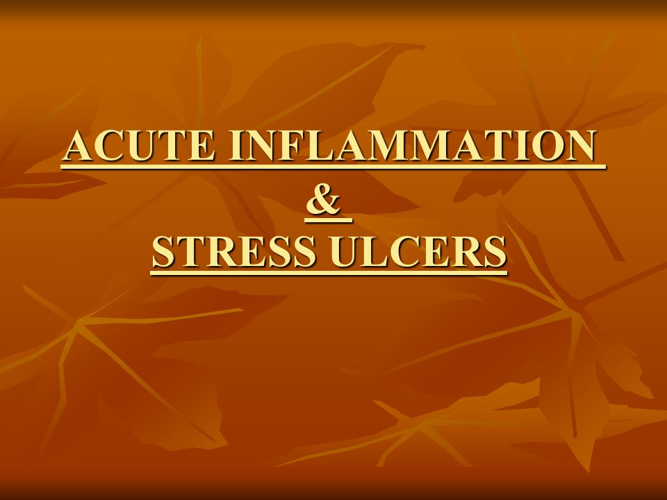 ACUTE INFLAMMATION & STRESS ULCERS