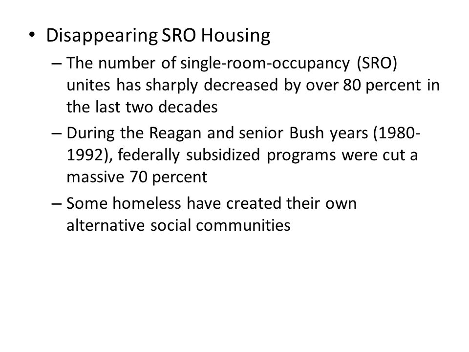 Disappearing SRO Housing – The number of single-room-occupancy (SRO) unites has sharply decreased by over 80 percent in the last two decades – During