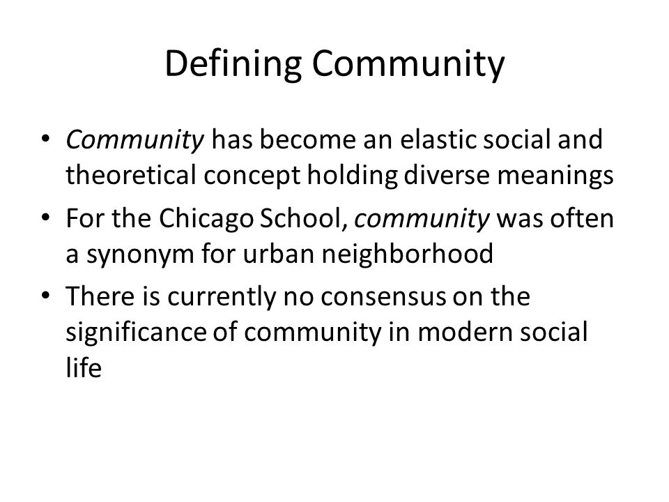 Defining Community Community has become an elastic social and theoretical concept holding diverse meanings For the Chicago School, community was often