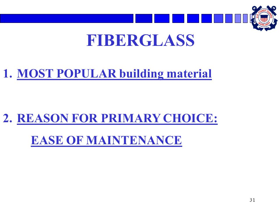 31 FIBERGLASS 1.MOST POPULAR building material 2.REASON FOR PRIMARY CHOICE: EASE OF MAINTENANCE