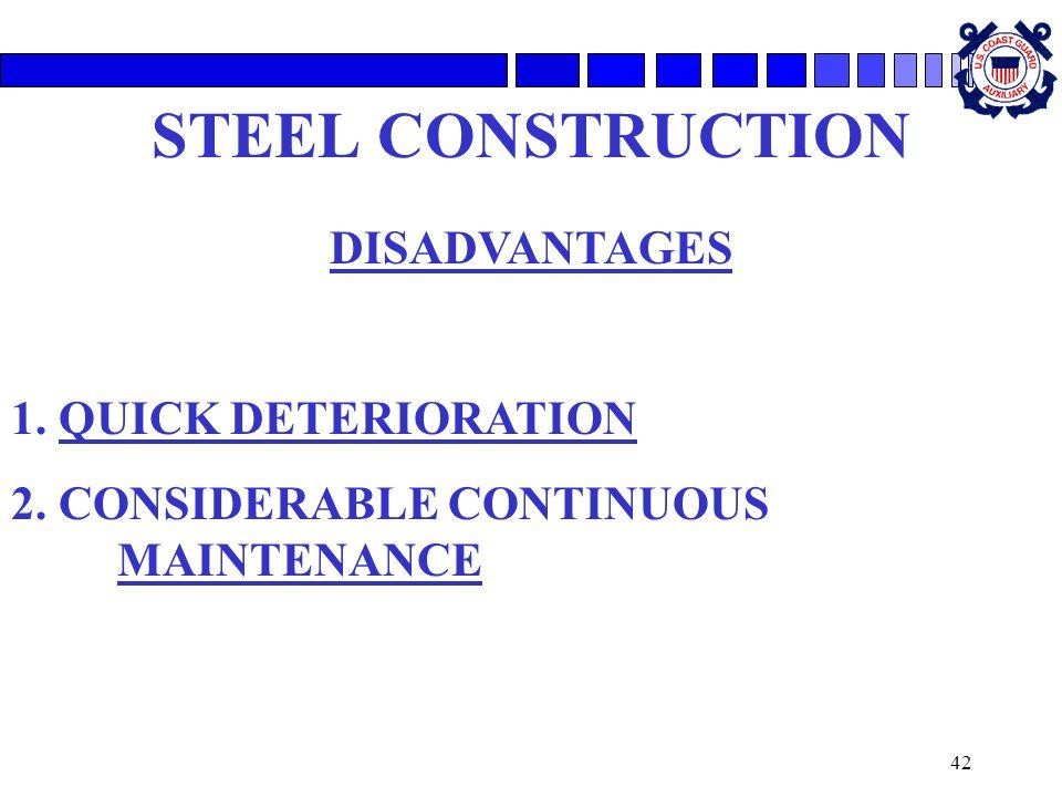 42 STEEL CONSTRUCTION DISADVANTAGES 1. QUICK DETERIORATION 2. CONSIDERABLE CONTINUOUS MAINTENANCE