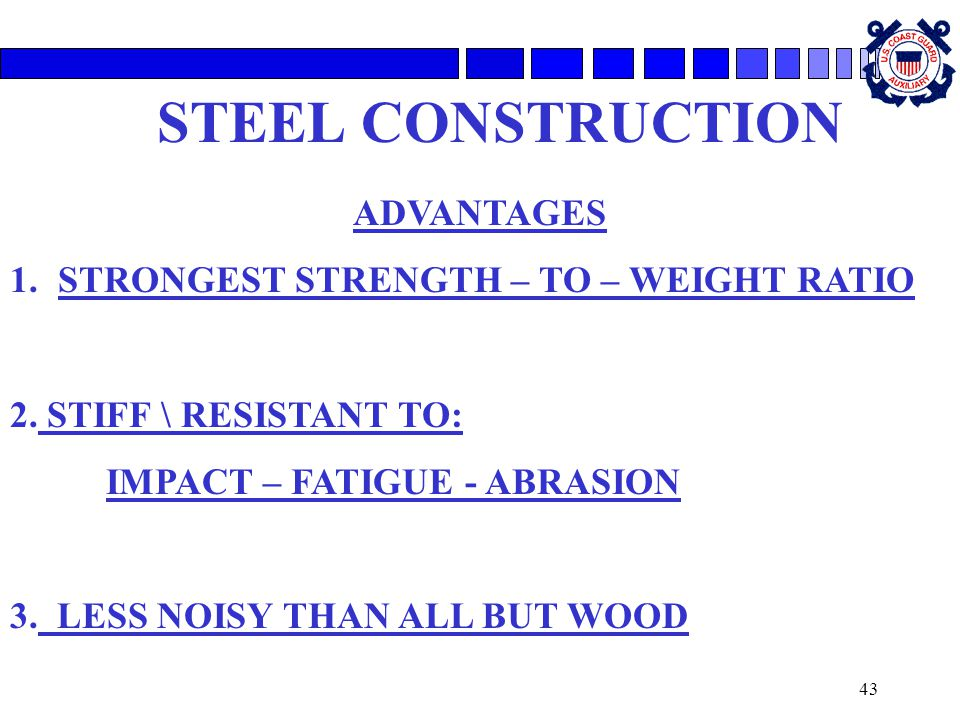 43 STEEL CONSTRUCTION ADVANTAGES 1.STRONGEST STRENGTH – TO – WEIGHT RATIO 2. STIFF \ RESISTANT TO: IMPACT – FATIGUE - ABRASION 3. LESS NOISY THAN ALL