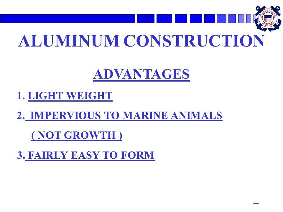 44 ALUMINUM CONSTRUCTION ADVANTAGES 1.LIGHT WEIGHT 2.