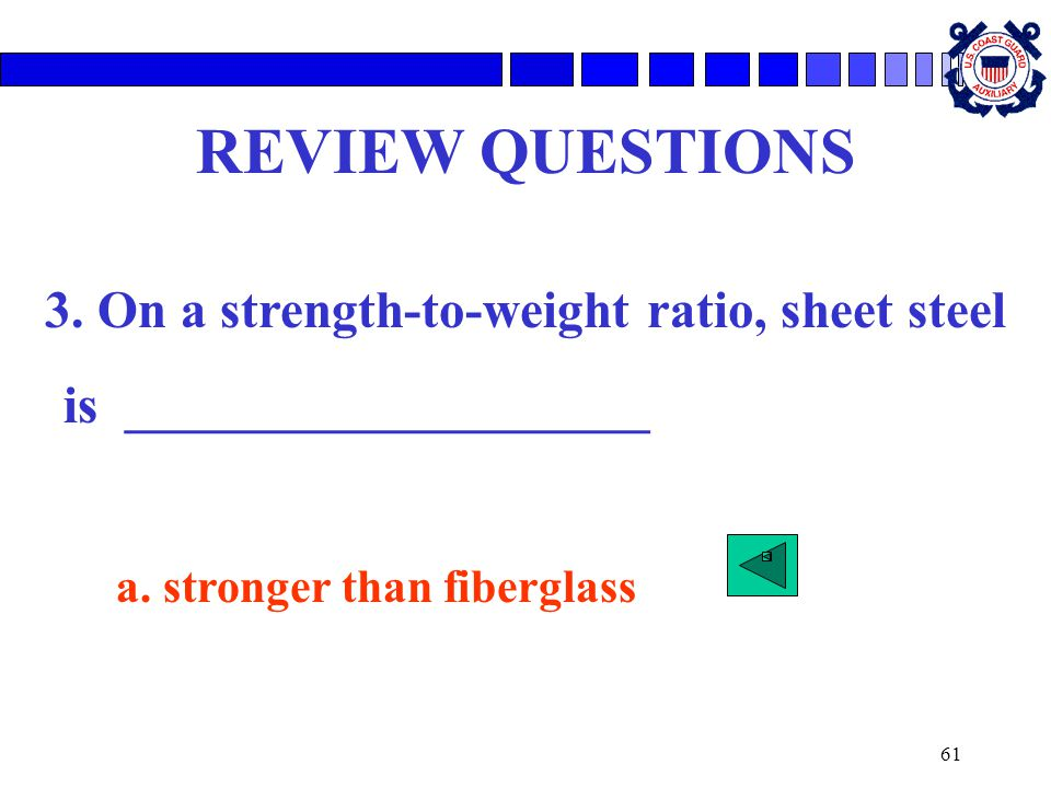 61 REVIEW QUESTIONS 3.On a strength-to-weight ratio, sheet steel is ____________________ a.