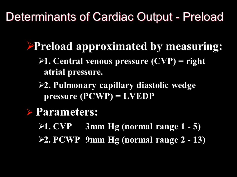 Preload = ventricular filling or volume Determinants of Cardiac Output- Preload