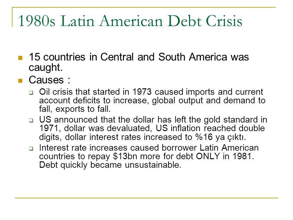 1980s Latin American Debt Crisis 15 countries in Central and South America was caught.