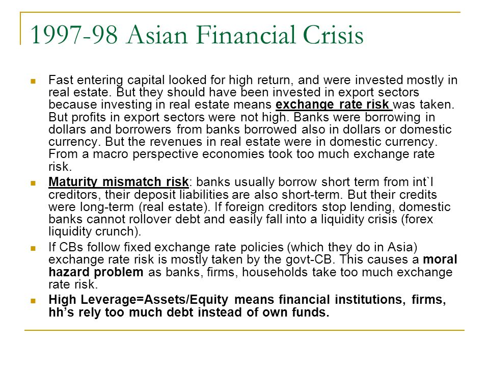 1997-98 Asian Financial Crisis Fast entering capital looked for high return, and were invested mostly in real estate.