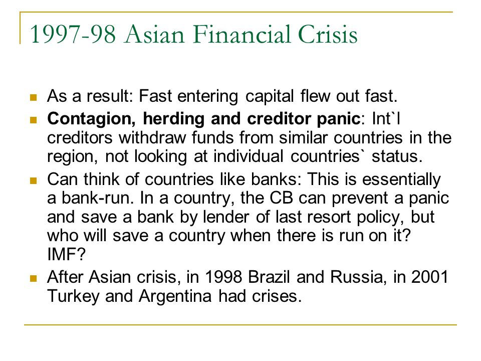 1997-98 Asian Financial Crisis As a result: Fast entering capital flew out fast.