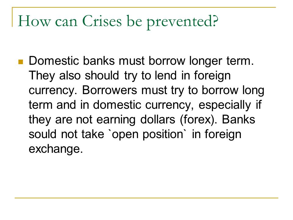 How can Crises be prevented. Domestic banks must borrow longer term.