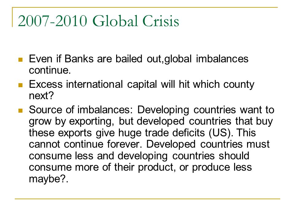2007-2010 Global Crisis Even if Banks are bailed out,global imbalances continue.