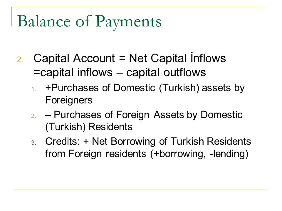 Balance of Payments 2. Capital Account = Net Capital İnflows =capital inflows – capital outflows 1.