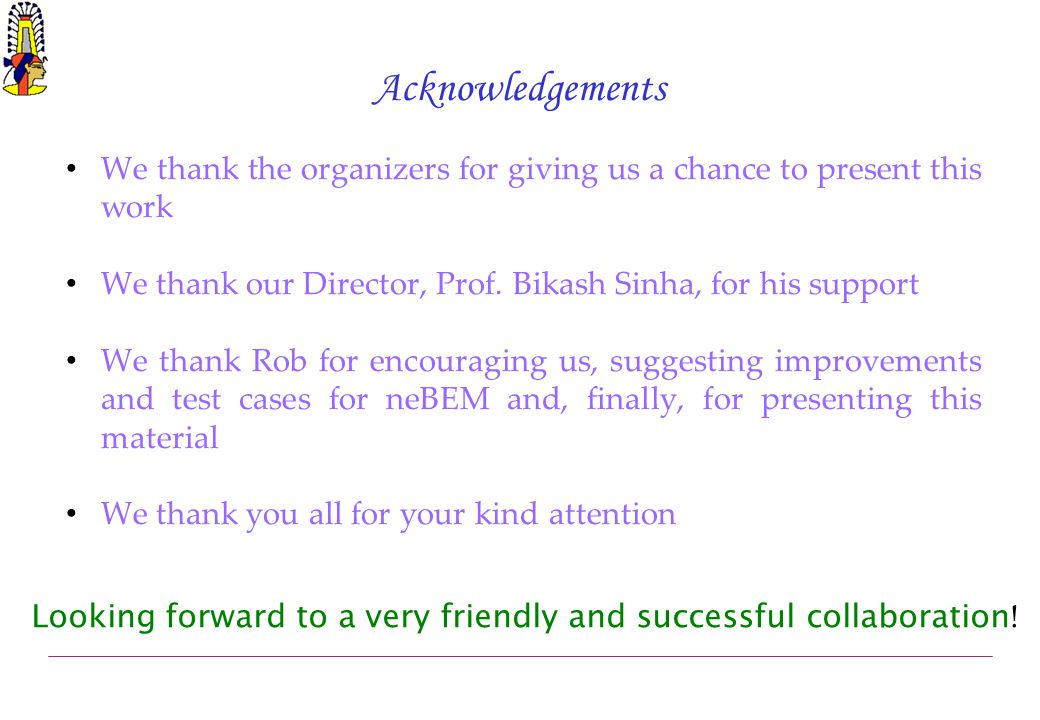 Acknowledgements We thank the organizers for giving us a chance to present this work We thank our Director, Prof. Bikash Sinha, for his support We tha