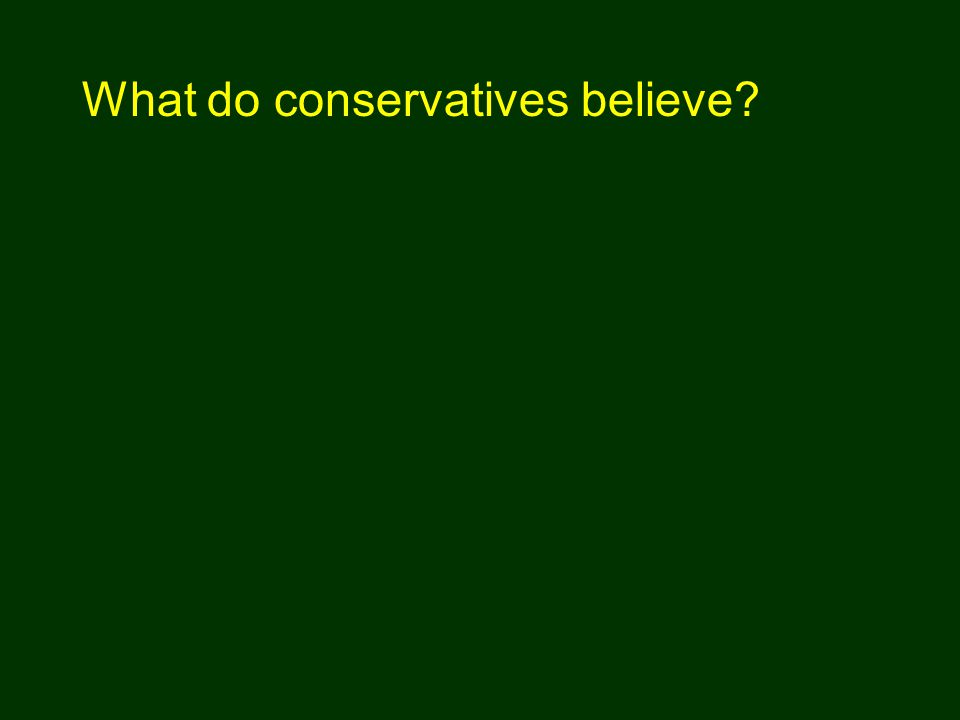 What do conservatives believe?