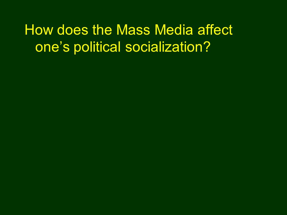 How does the Mass Media affect one's political socialization?
