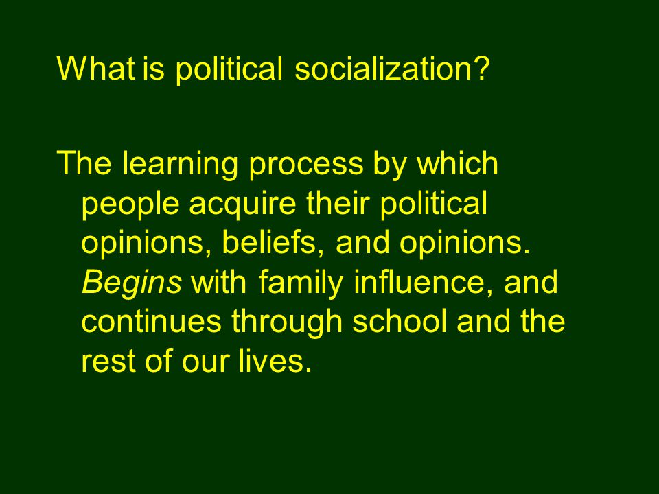 The learning process by which people acquire their political opinions, beliefs, and opinions.