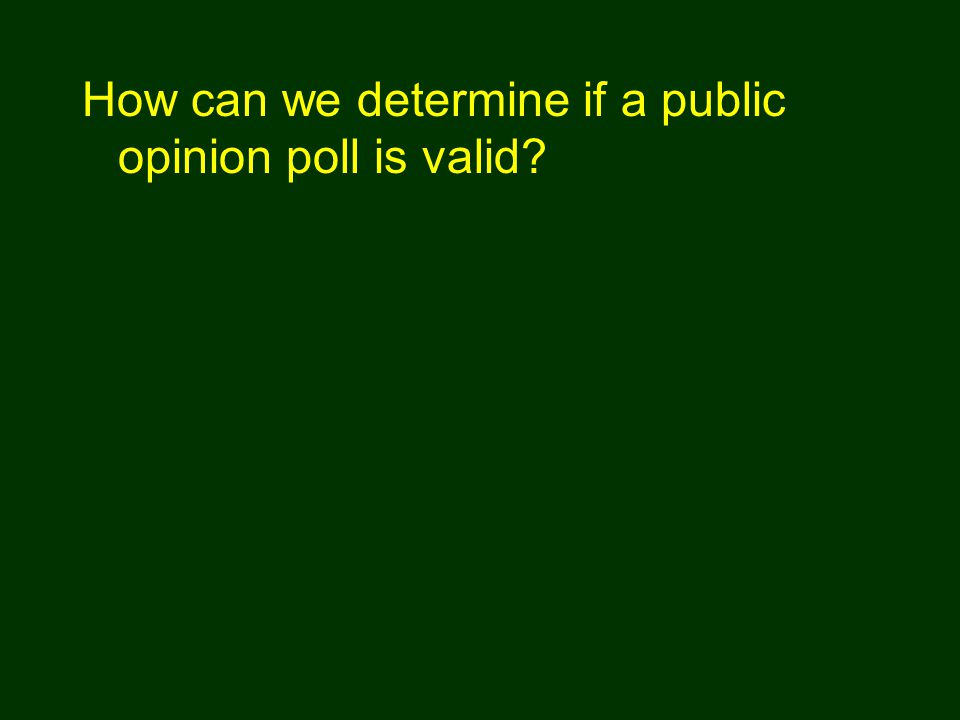 The size of the poll in relation to the population helps provide validity, and a +/- factor of about 4 percent