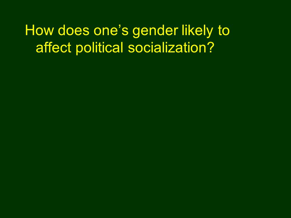 How does one's gender likely to affect political socialization?