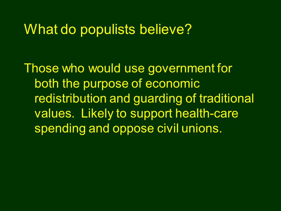 Those who would use government for both the purpose of economic redistribution and guarding of traditional values.