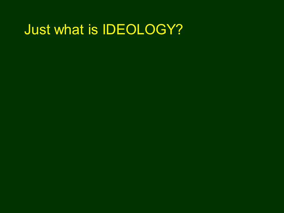 Just what is IDEOLOGY