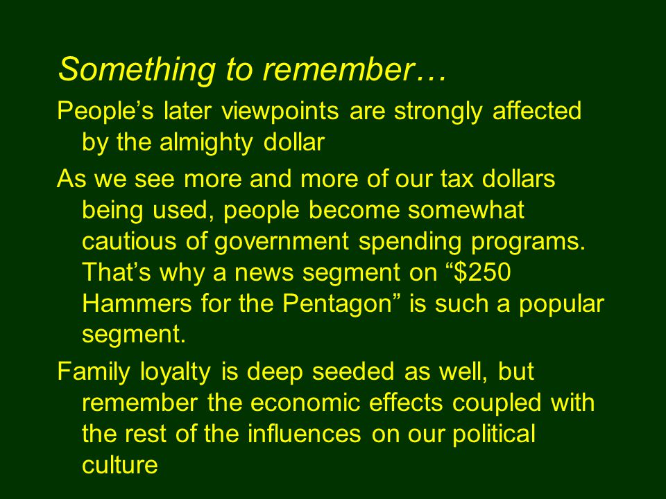 People's later viewpoints are strongly affected by the almighty dollar As we see more and more of our tax dollars being used, people become somewhat c