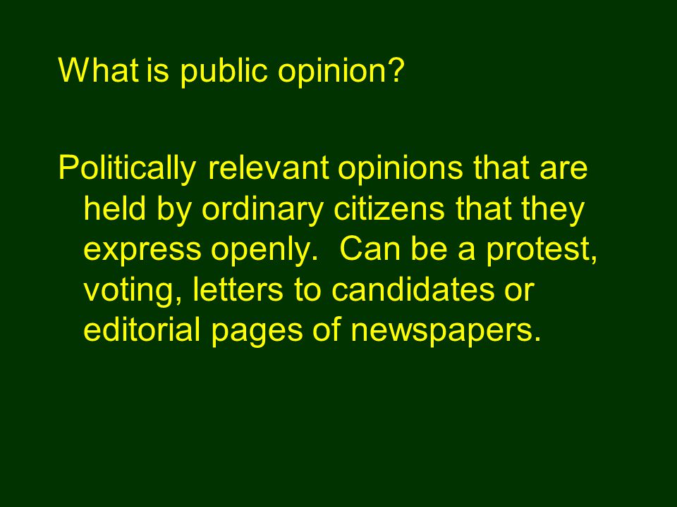 Politically relevant opinions that are held by ordinary citizens that they express openly.