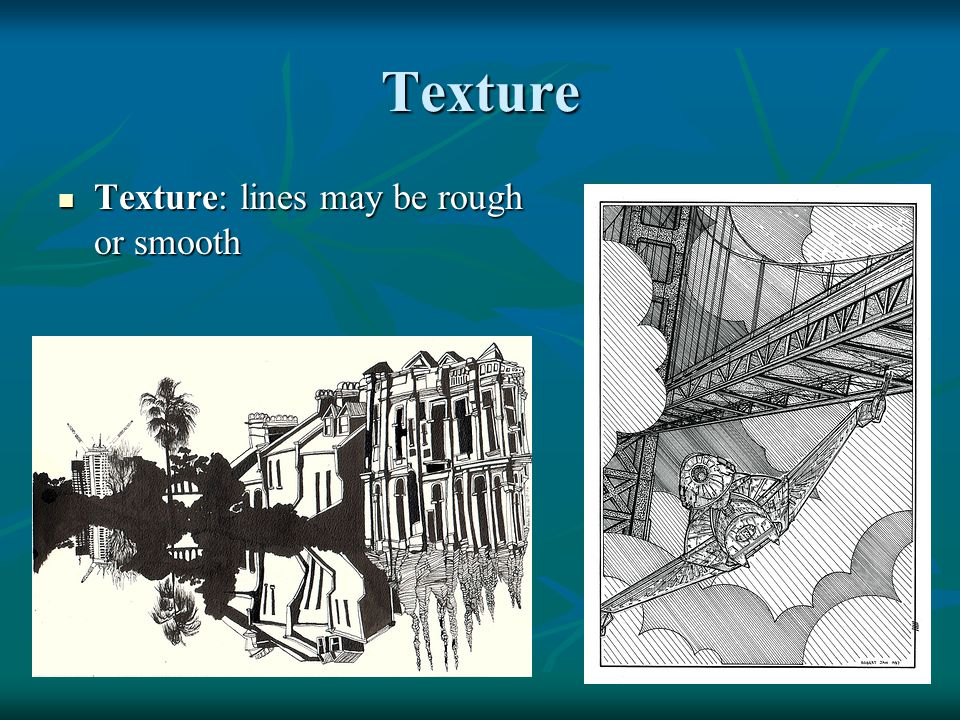 Texture Texture: lines may be rough or smooth Texture: lines may be rough or smooth