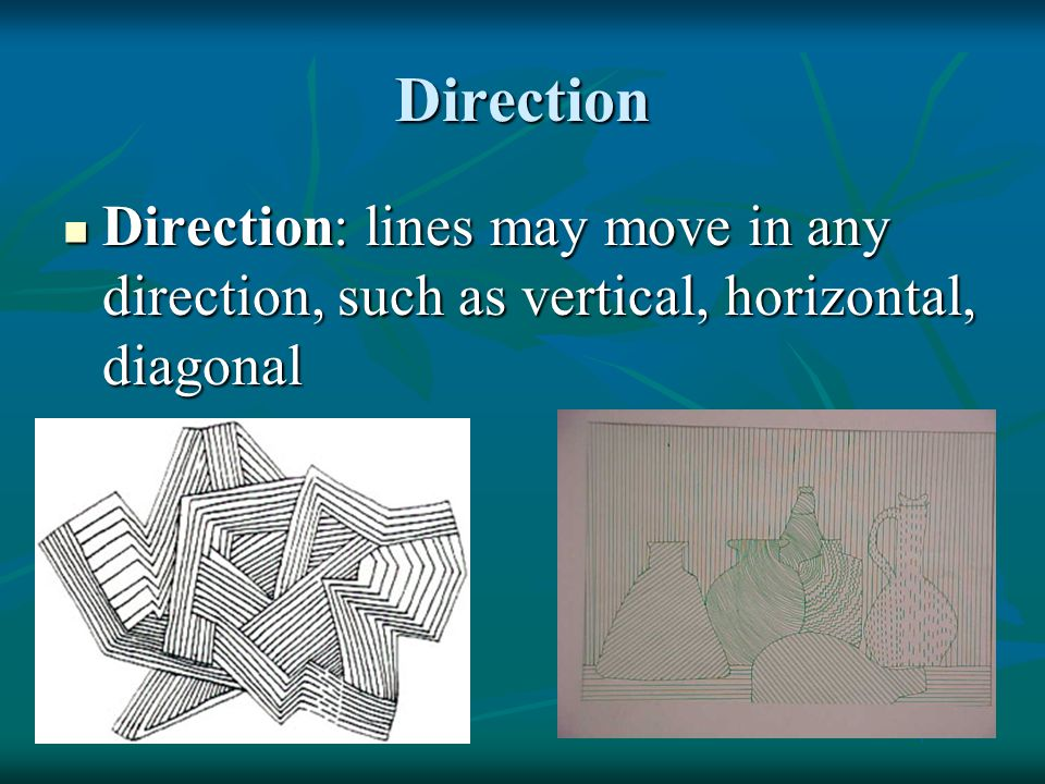 Direction Direction: lines may move in any direction, such as vertical, horizontal, diagonal Direction: lines may move in any direction, such as verti